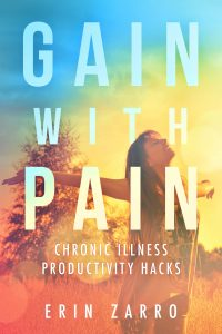 Book Cover: Gain with Pain: Chronic Illness Productivity Hacks