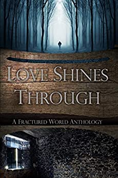 Book Cover: Love Shines Through: A Fractured World Anthology