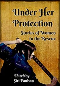 Book Cover: Under Her Protection: Stories of Women to the Rescue