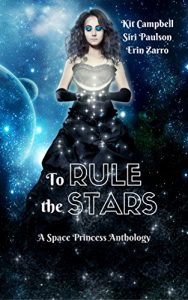 Book Cover: To Rule the Stars: A Space Princess Anthology